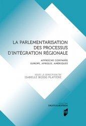 Dernières parutions sur Droit comparé, La parlementarisation des processus d'intégration régionale. Approche comparée Europe, Afrique, Amériques