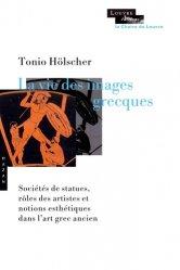 Dernières parutions dans La Chaire du Louvre, La vie des images grecques. Sociétés de statues, rôles des artistes et notions esthétiques dans l'art grec ancien