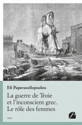 Dernières parutions sur Essais, La guerre de Troie et l'inconscient grec. Le rôle des femmes