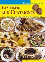 Dernières parutions dans Gisserot gastronomie, La cuisine aux châtaignes
