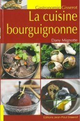 Dernières parutions dans Gisserot gastronomie, La cuisine bourguignonne
