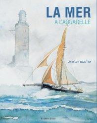 Dernières parutions sur Aquarelle, La mer à l'aquarelle