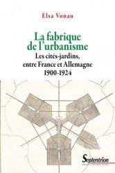 Dernières parutions dans Histoire et Civilisations, La fabrique de l'urbanisme. Les cités-jardins, entre France et Allemagne, 1900-1924