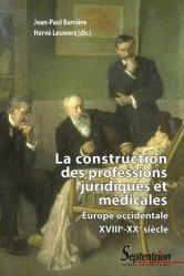 Dernières parutions dans Histoire et Civilisations, La construction des professions juridiques et médicales. Europe occidentale, XVIIIe-XXe siècle