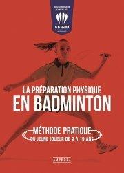 Nouvelle édition La préparation physique en badminton. Méthode pratique du jeune joueur de 9 à 19 ans