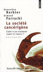 Dernières parutions dans Points document, La société cancérigène. Lutte-t-on vraiment contre le cancer ?