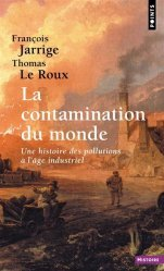Dernières parutions dans Points histoire, La Contamination du monde. Une histoire des pollutions à l'âge industriel