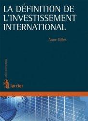 Dernières parutions dans Droit international, La définition de l'investissement international