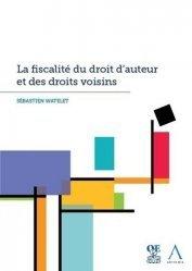 Dernières parutions sur Droit international privé, La fiscalité du droit d'auteur et des droits voisins