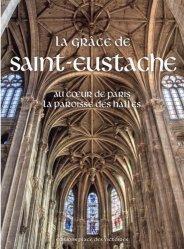 Dernières parutions sur Histoire de l'architecture, La grâce de Saint-Eustache. Au coeur de Paris la paroisse des Halles