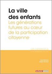 Dernières parutions dans Les essentiels, La ville des enfants. Les générations futures au coeur de la participation citoyenne