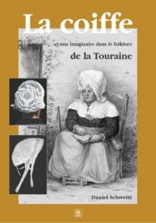 Dernières parutions dans Provinces mosaïques, La coiffe et son imaginaire dans le folklore de la Touraine