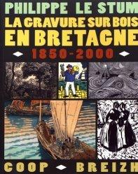 Dernières parutions sur Travail du bois, La gravure sur bois en Bretagne (1850-2000)