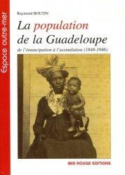 Dernières parutions dans Espace outre-mer, La population de la Guadeloupe. De l'émancipation à l'assimilation (1848-1946), (Aspects démographiques et sociaux)