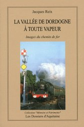 Dernières parutions dans Mémoire et patrimoine, La vallée de la Dordogne à toute vapeur