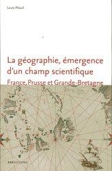 Dernières parutions sur Dictionnaires et techniques de la géographie, La géographie, émergence d'un champ scientifique