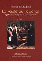 Dernières parutions dans Droit & science politique, La Fable du ricochet. Approche juridique des liens de parole