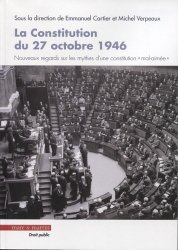 Dernières parutions dans Droit public, La Constitution du 27 octobre 1946. Nouveaux regards sur les mythes d'une constitution