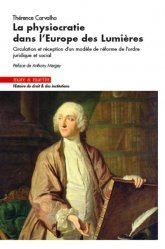 Dernières parutions sur Histoire du droit, La physiocratie dans l'Europe des lumières. Circulation et réception d'un modèle de réforme de l'ordre juridique et social