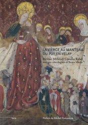 Dernières parutions dans Varia, La Vierge au manteau du Puy-en-Velay. Un chef-d'oeuvre du gothique international (vers 1400-1410)