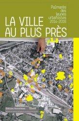 Dernières parutions dans Projet urbain, La ville au plus près Palmarès des jeunes urbanistes, 2014-2016