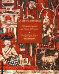 Dernières parutions sur Art de l'Asie du sud-est, La vie du Bouddha. Peintures murales de Haute-Birmanie
