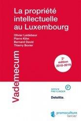 Dernières parutions sur Droit européen des affaires, La propriété intellectuelle au Luxembourg. Edition 2018-2019