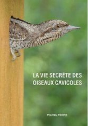 Dernières parutions sur Ornithologie, La vie secrète des oiseaux cavicoles