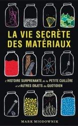 Dernières parutions sur Sciences des matériaux, La vie secrète des matériaux