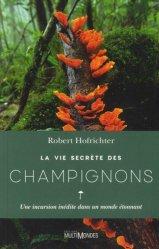 Dernières parutions sur Champignons, La vie secrète des champignons. Une incursion inédite dans un monde étonnant