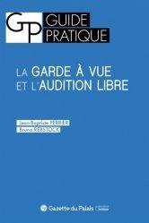 Dernières parutions dans Guide pratique, La garde à vue et l'audition libre