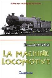 Dernières parutions dans Sciences & Techniques anciennes, La machine locomotive