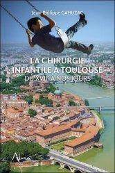 Dernières parutions sur Histoire de la médecine et des maladies, La chirurgie infantile à Toulouse du XVIIe à nos jours