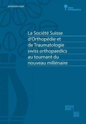 Dernières parutions sur Histoire de la médecine et des maladies, La Société suisse d'orthopédie et de traumatologie au tournant du millénaire