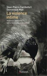 Dernières parutions sur Maltraitance de l'enfant, La violence intime. Violences familiales, extra-familiales et éducatives