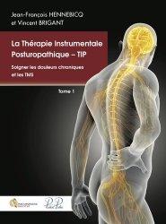Dernières parutions sur Spécialités médicales, La Thérapie Instrumentale Posturopathique - TIP. Tome 1, Soigner les douleurs chroniques et les TMS