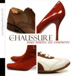 Dernières parutions dans Les indispensables de CTC, La chaussure sous toutes ses coutures