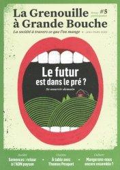 Dernières parutions sur Essais et témoignages, La Grenouille à Grande Bouche N° 5, janvier 2020 : Le futur est dans le pré ? Se nourrir demain