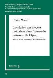 Dernières parutions sur Histoire du droit, La création des moyens prétoriens dans l'oeuvre du jurisconsulte Ulpien
