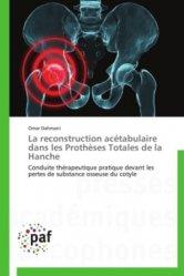 Dernières parutions sur Orthopédie - Traumatologie, La reconstruction acétabulaire dans les prothèses totales de la hanche