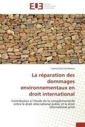 Dernières parutions sur Europe et environnement, LA REPARATION DES DOMMAGES ENVIRONNEMENTAUX EN DROIT INTERNATIONAL. CONTRIBUTION A L'ETUDE DE LA COMPLEMENTARITE ENTRE LE DROIT INTERNATIONAL PUBLIC ET LE DROIT INTERNATIONAL PRIVE