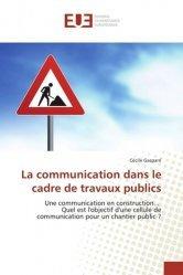 Dernières parutions sur Travaux publics, La communication dans le cadre de travaux publics
