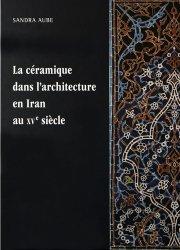 Dernières parutions sur Architecture européenne et mondiale, La céramique dans l'architecture en Iran au XVe siècle