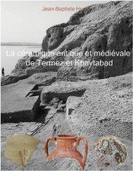 Dernières parutions sur Archéologie, La céramique antique et médiévale de Termez et de Khaitabad (Ouzbékistan)