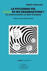 Dernières parutions sur Psychanalystes et leurs théories, La psychanalyse, otage de ses organisations ?