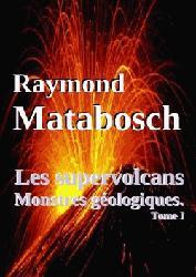 Dernières parutions sur Volcanologie, Les supervolcans, Monstres géologiques.Tome I