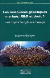 Dernières parutions dans Écologie, Les ressources génétiques marines, R&D et droit. Volume 1, Des objets complexes d'usage