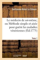 Dernières parutions dans Sciences, Le médecin de soi-même, ou Méthode simple et aisée pour guérir les maladies vénériennes. Tome 1