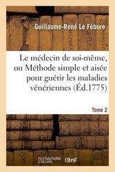 Dernières parutions dans Sciences, Le médecin de soi-même, ou Méthode simple et aisée pour guérir les maladies vénériennes. Tome 2