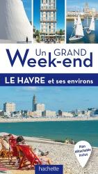 Dernières parutions dans Un Grand Week-end à..., Le Havre et ses environs